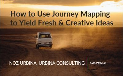 How to Use Journey Mapping to Yield Fresh & Creative Ideas (AMA Webinar, 60 min)